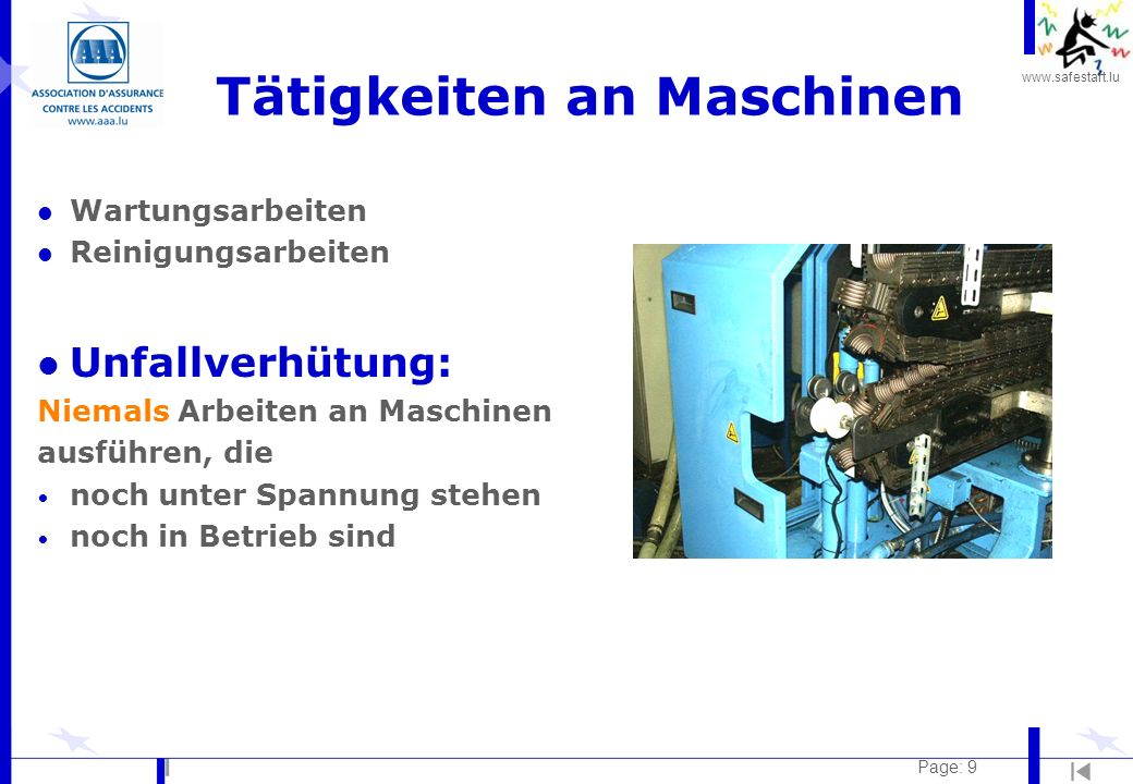 www.safestart.lu Page: 9 Tätigkeiten an Maschinen l Wartungsarbeiten l Reinigungsarbeiten l Unfallverhütung: Niemals Arbeiten an Maschinen ausführen, die noch unter Spannung stehen noch in Betrieb sind