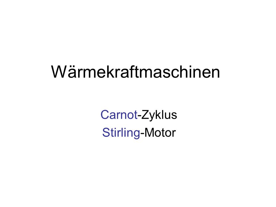 Wärmekraftmaschinen Carnot-Zyklus Stirling-Motor