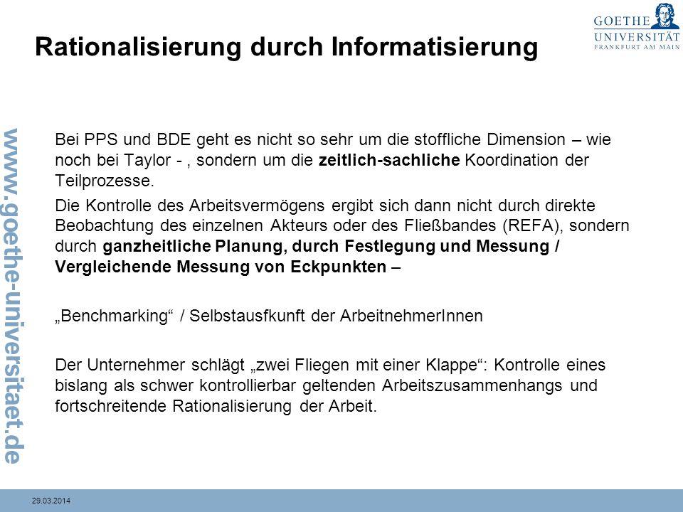 29.03.2014 Rationalisierung durch Informatisierung Bei PPS und BDE geht es nicht so sehr um die stoffliche Dimension – wie noch bei Taylor -, sondern