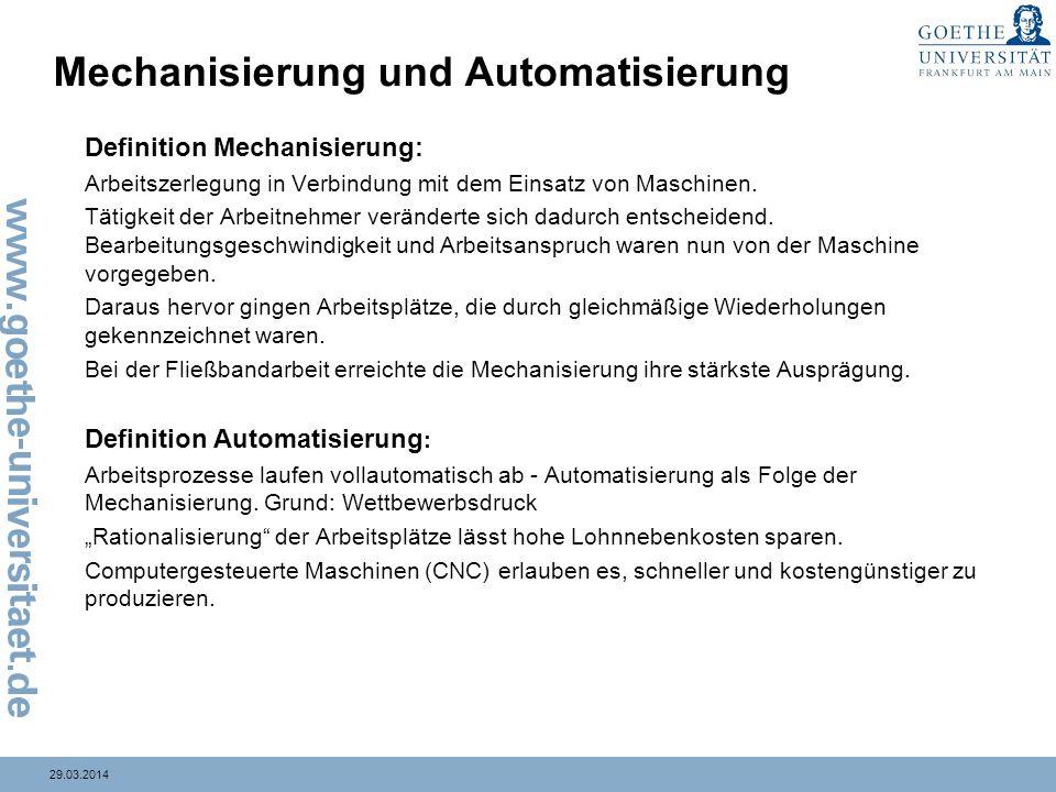 29.03.2014 Mechanisierung und Automatisierung Definition Mechanisierung: Arbeitszerlegung in Verbindung mit dem Einsatz von Maschinen. Tätigkeit der A