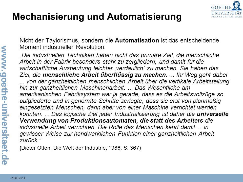 29.03.2014 Mechanisierung und Automatisierung Nicht der Taylorismus, sondern die Automatisation ist das entscheidende Moment industrieller Revolution: