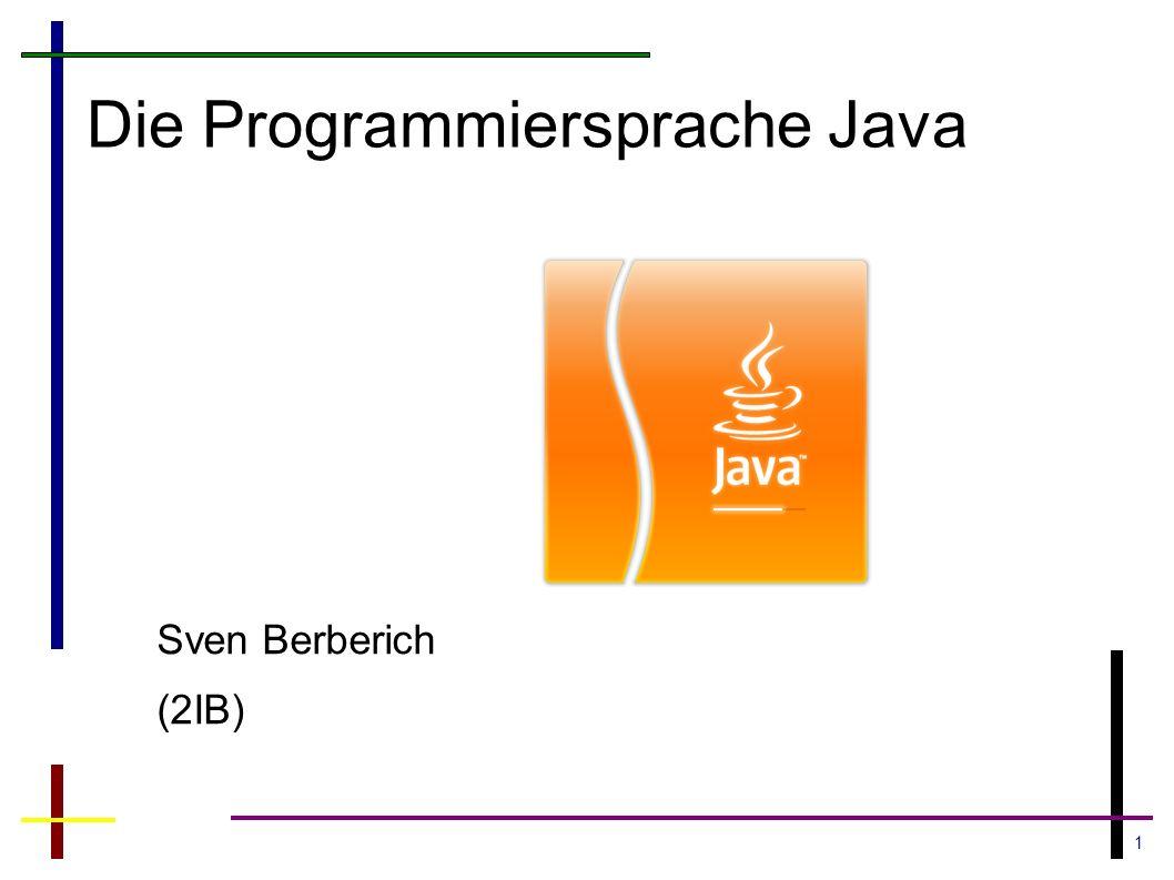 1 Die Programmiersprache Java Sven Berberich (2IB)