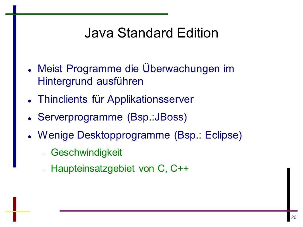 26 Java Standard Edition Meist Programme die Überwachungen im Hintergrund ausführen Thinclients für Applikationsserver Serverprogramme (Bsp.:JBoss) We