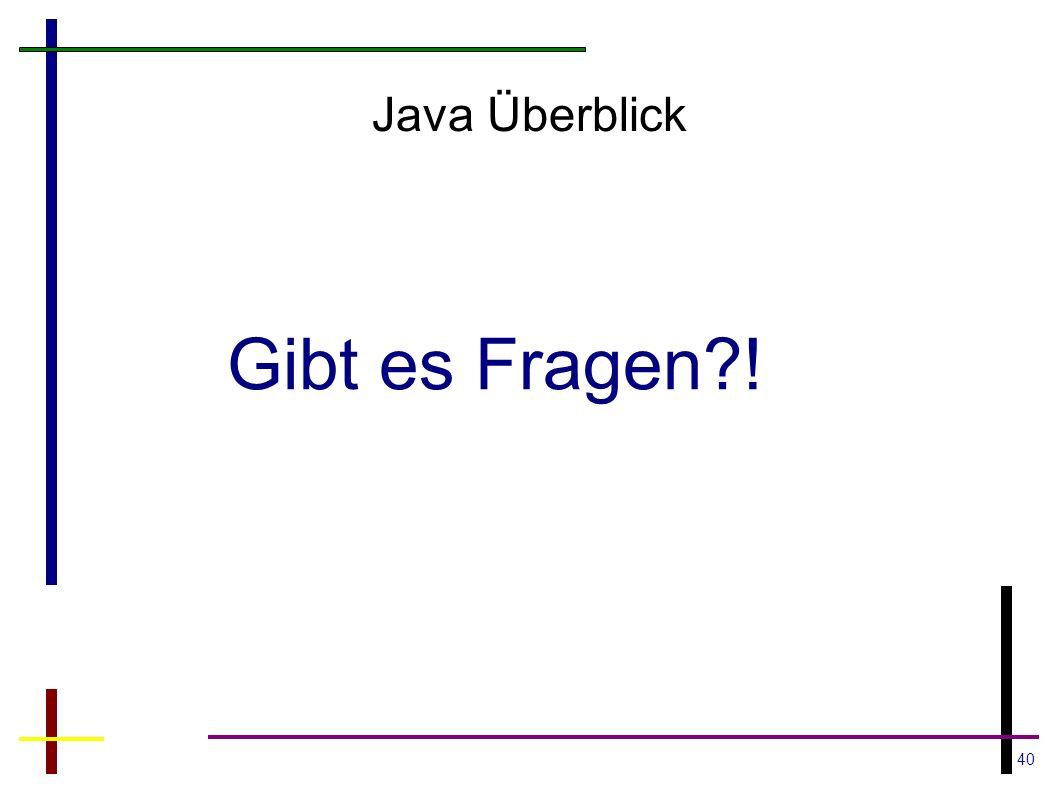 40 Java Überblick Gibt es Fragen?!
