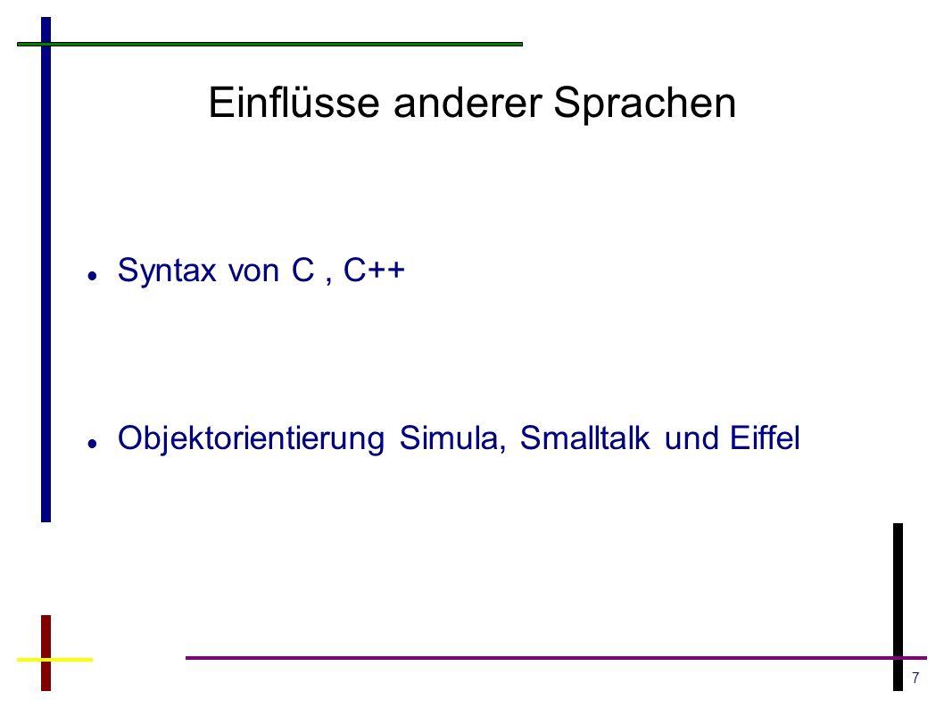 7 Einflüsse anderer Sprachen Syntax von C, C++ Objektorientierung Simula, Smalltalk und Eiffel