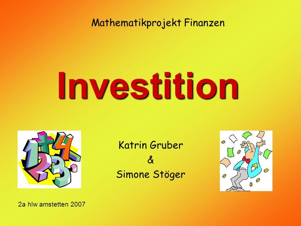 Investition Katrin Gruber & Simone Stöger Mathematikprojekt Finanzen 2a hlw amstetten 2007