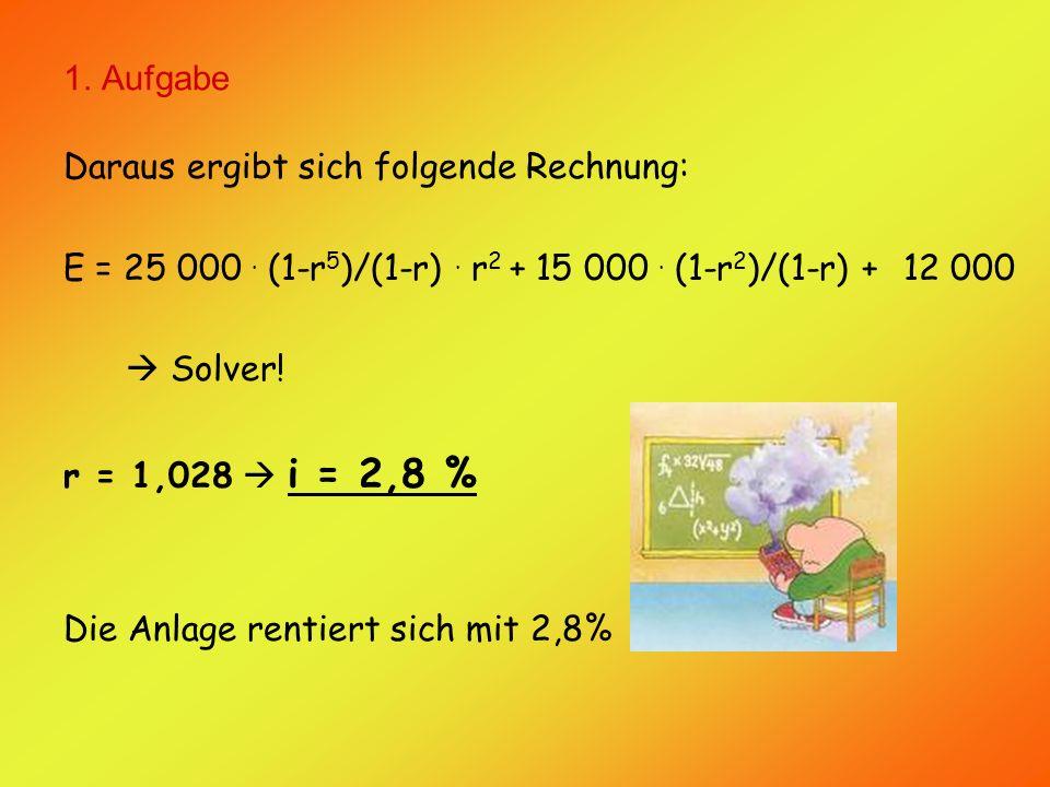 1. Aufgabe Daraus ergibt sich folgende Rechnung: E = 25 000.