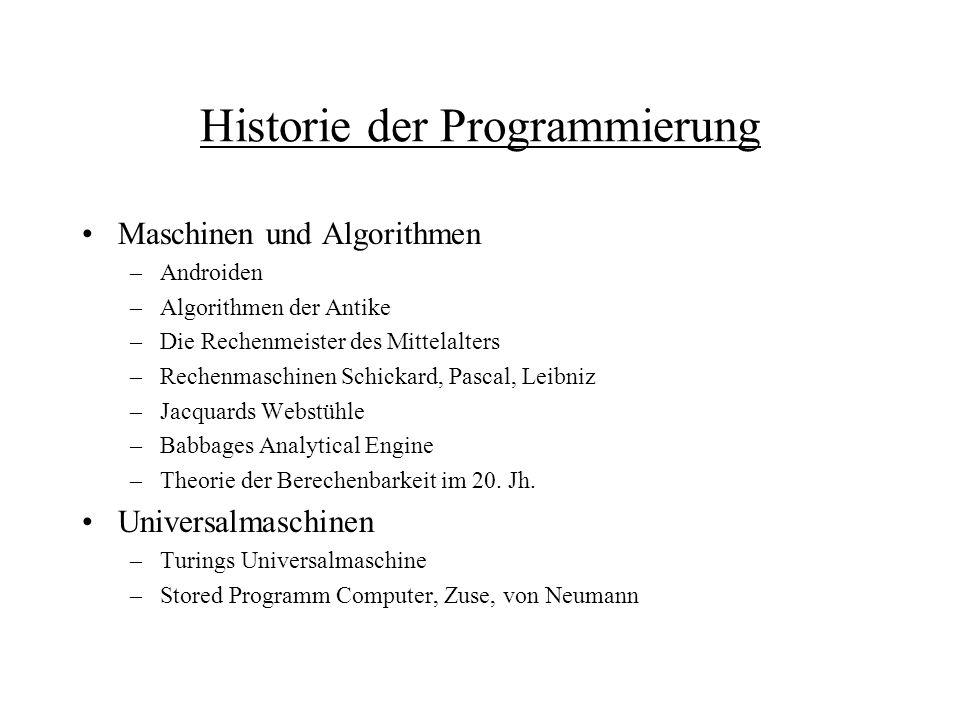 Historie der Programmierung Maschinen und Algorithmen –Androiden –Algorithmen der Antike –Die Rechenmeister des Mittelalters –Rechenmaschinen Schickar