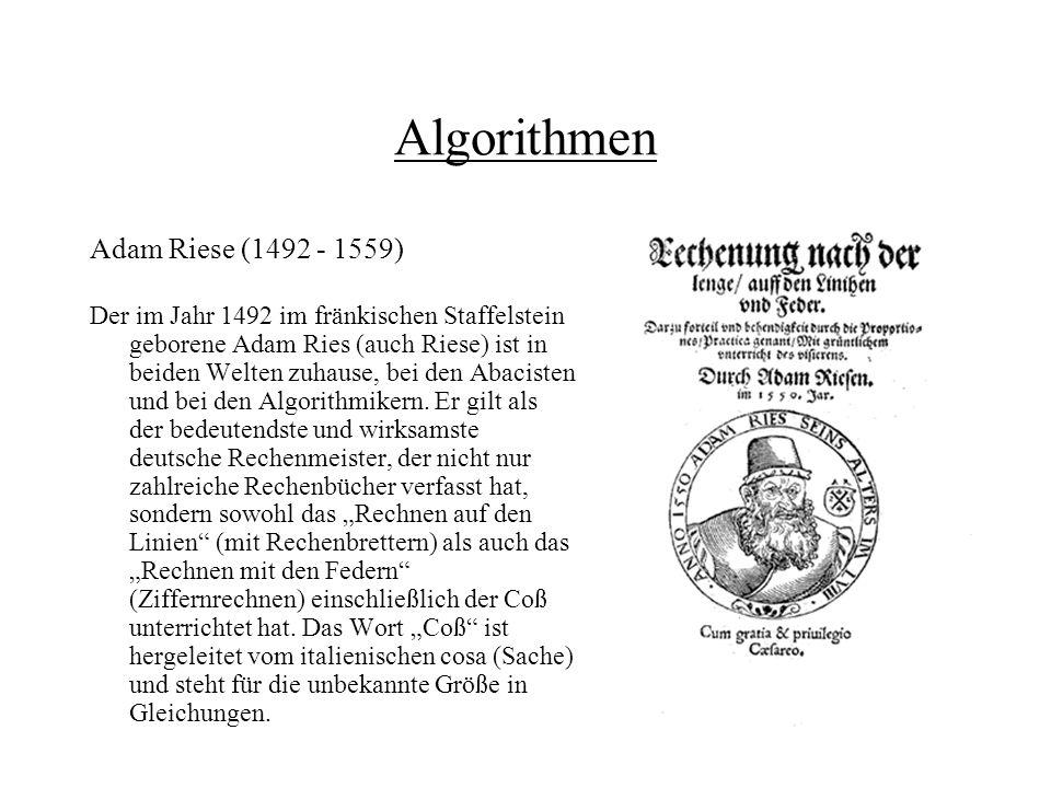 Algorithmen Adam Riese (1492 - 1559) Der im Jahr 1492 im fränkischen Staffelstein geborene Adam Ries (auch Riese) ist in beiden Welten zuhause, bei de