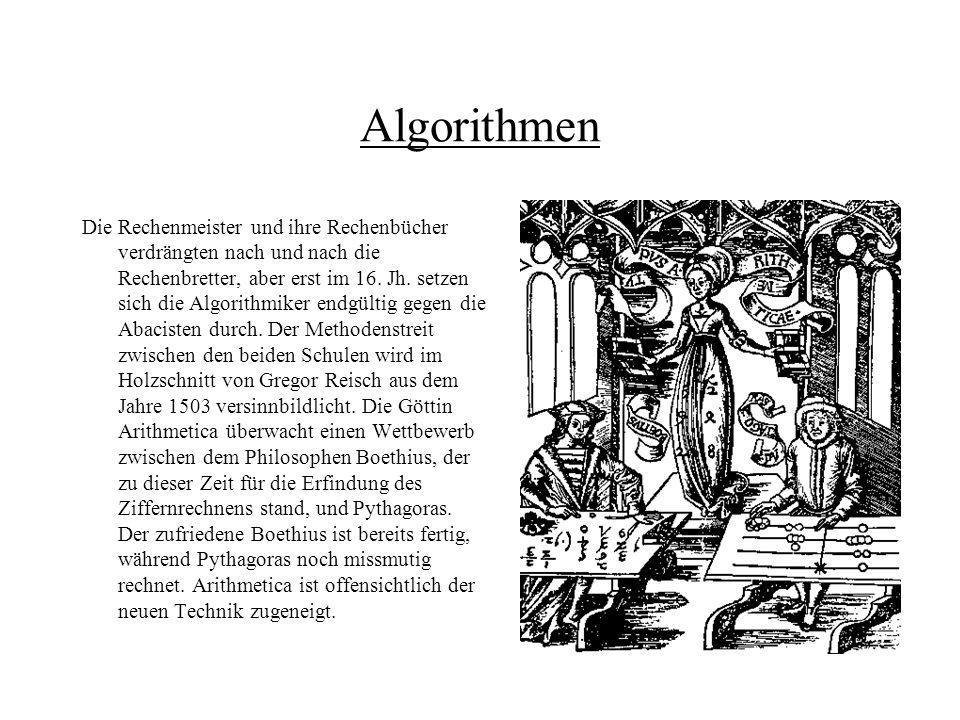 Algorithmen Die Rechenmeister und ihre Rechenbücher verdrängten nach und nach die Rechenbretter, aber erst im 16. Jh. setzen sich die Algorithmiker en