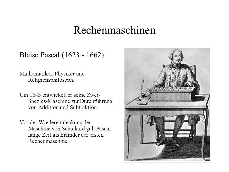 Rechenmaschinen Blaise Pascal (1623 - 1662) Mathematiker, Physiker und Religionsphilosoph. Um 1643 entwickelt er seine Zwei- Spezies-Maschine zur Durc