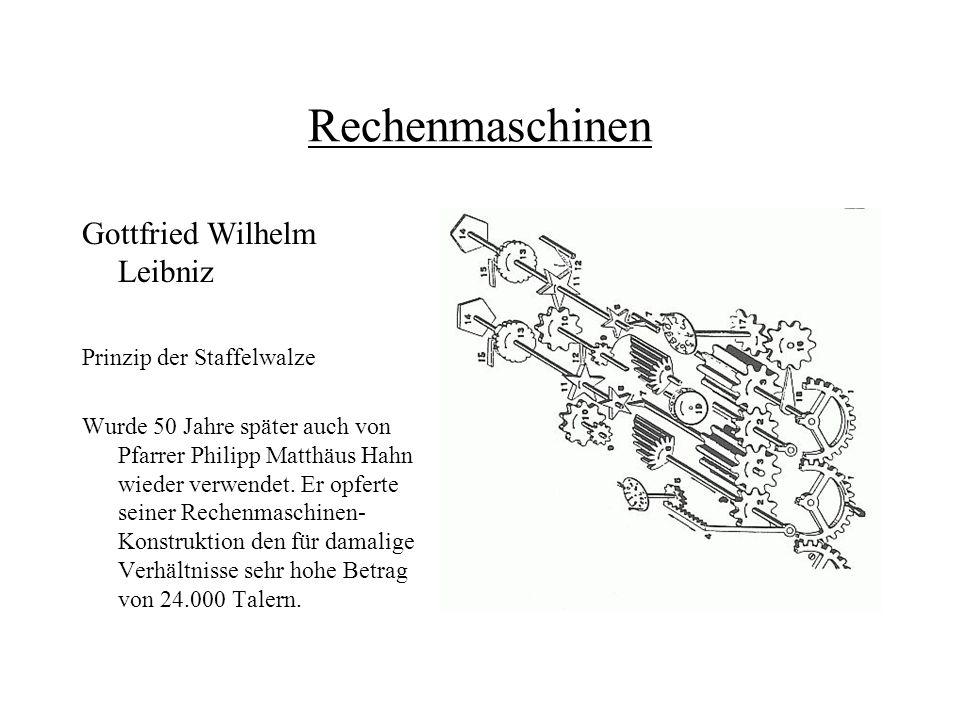 Rechenmaschinen Gottfried Wilhelm Leibniz Prinzip der Staffelwalze Wurde 50 Jahre später auch von Pfarrer Philipp Matthäus Hahn wieder verwendet. Er o