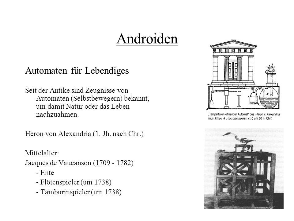 Androiden Automaten für Lebendiges Seit der Antike sind Zeugnisse von Automaten (Selbstbewegern) bekannt, um damit Natur oder das Leben nachzuahmen. H