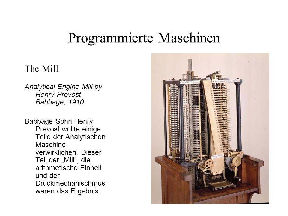 Programmierte Maschinen The Mill Analytical Engine Mill by Henry Prevost Babbage, 1910. Babbage Sohn Henry Prevost wollte einige Teile der Analytische