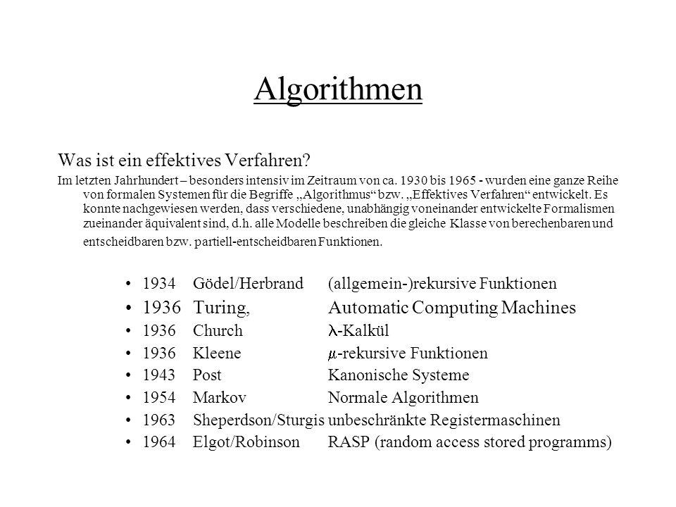 Algorithmen Was ist ein effektives Verfahren? Im letzten Jahrhundert – besonders intensiv im Zeitraum von ca. 1930 bis 1965 - wurden eine ganze Reihe