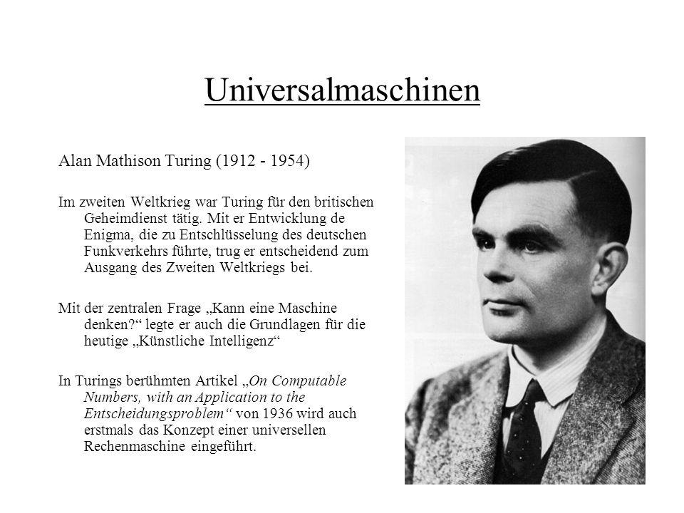 Universalmaschinen Alan Mathison Turing (1912 - 1954) Im zweiten Weltkrieg war Turing für den britischen Geheimdienst tätig. Mit er Entwicklung de Eni