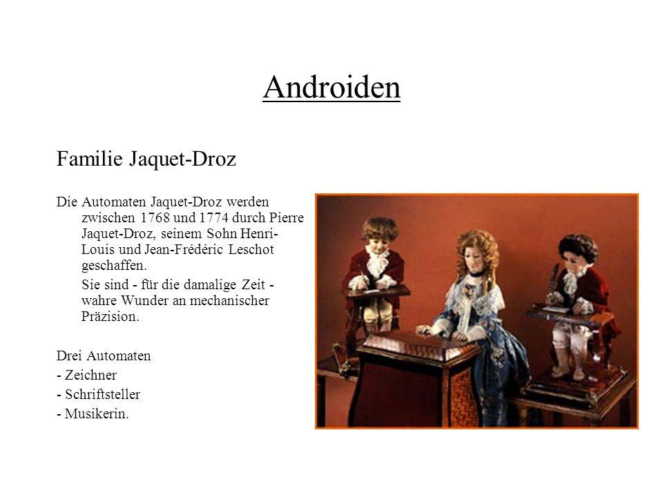 Androiden Familie Jaquet-Droz Die Automaten Jaquet-Droz werden zwischen 1768 und 1774 durch Pierre Jaquet-Droz, seinem Sohn Henri- Louis und Jean-Fréd
