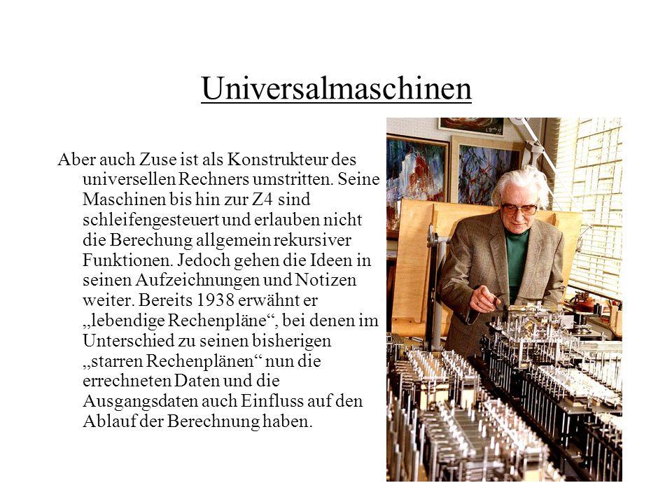 Universalmaschinen Die Realisierung der ersten Universalmaschine, die zumindest im Prinzip der universellen Turing- Maschine äquivalent ist, bleibt Eckert, Mauchly, Goldstine und von Neumann vorbehalten.