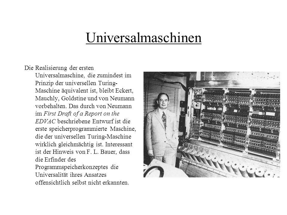 Universalmaschinen Die Realisierung der ersten Universalmaschine, die zumindest im Prinzip der universellen Turing- Maschine äquivalent ist, bleibt Ec