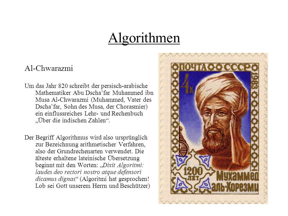 Algorithmen Al-Chwarazmi Um das Jahr 820 schreibt der persisch-arabische Mathematiker Abu Dschafar Muhammed ibn Musa Al-Chwarazmi (Muhammed, Vater des
