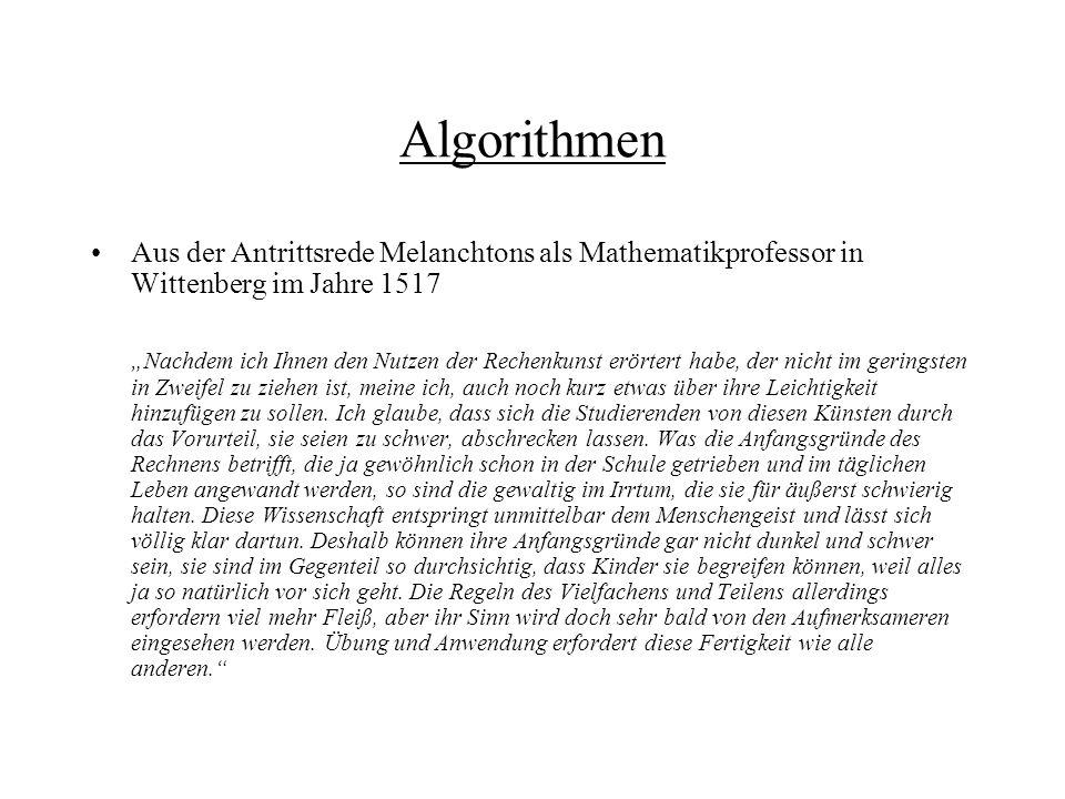 Algorithmen Aus der Antrittsrede Melanchtons als Mathematikprofessor in Wittenberg im Jahre 1517 Nachdem ich Ihnen den Nutzen der Rechenkunst erörtert