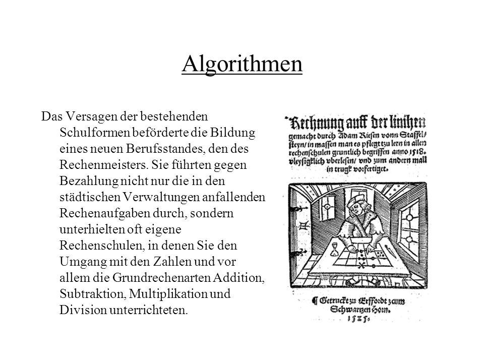 Algorithmen Adam Riese (1492 - 1559) Der im Jahr 1492 im fränkischen Staffelstein geborene Adam Ries (auch Riese) ist in beiden Welten zuhause, bei den Abacisten und bei den Algorithmikern.