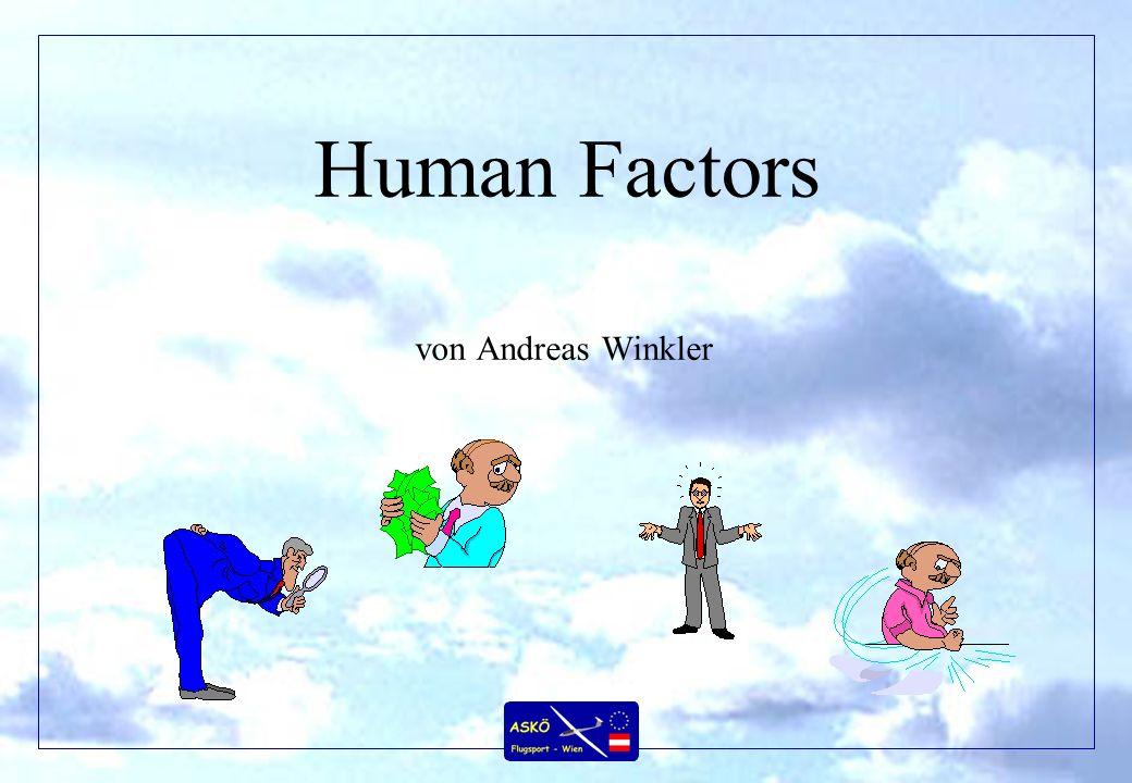 Human Factor Der Mensch Unterschiedliche Psyche (mitgegeben, verwurzelt) Stressreaktion Reaktion Teamfähigkeit Vorstellungsvermögen Konzentrationsfähigkeit Müdigkeit Lernfähigkeit