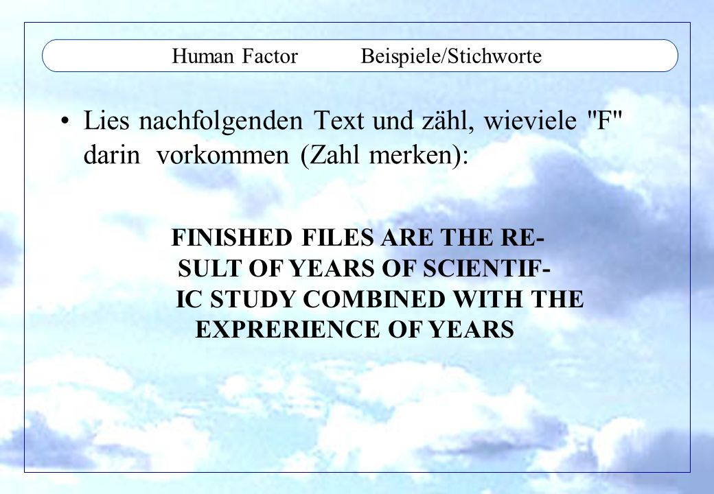 Human Factor Beispiele/Stichworte Lies nachfolgenden Text und zähl, wieviele