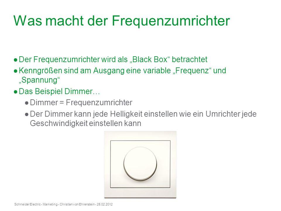 Schneider Electric- Marketing - Christian von Ehrenstein - 25.02.2012 Was macht der Frequenzumrichter Der Frequenzumrichter wird als Black Box betrach