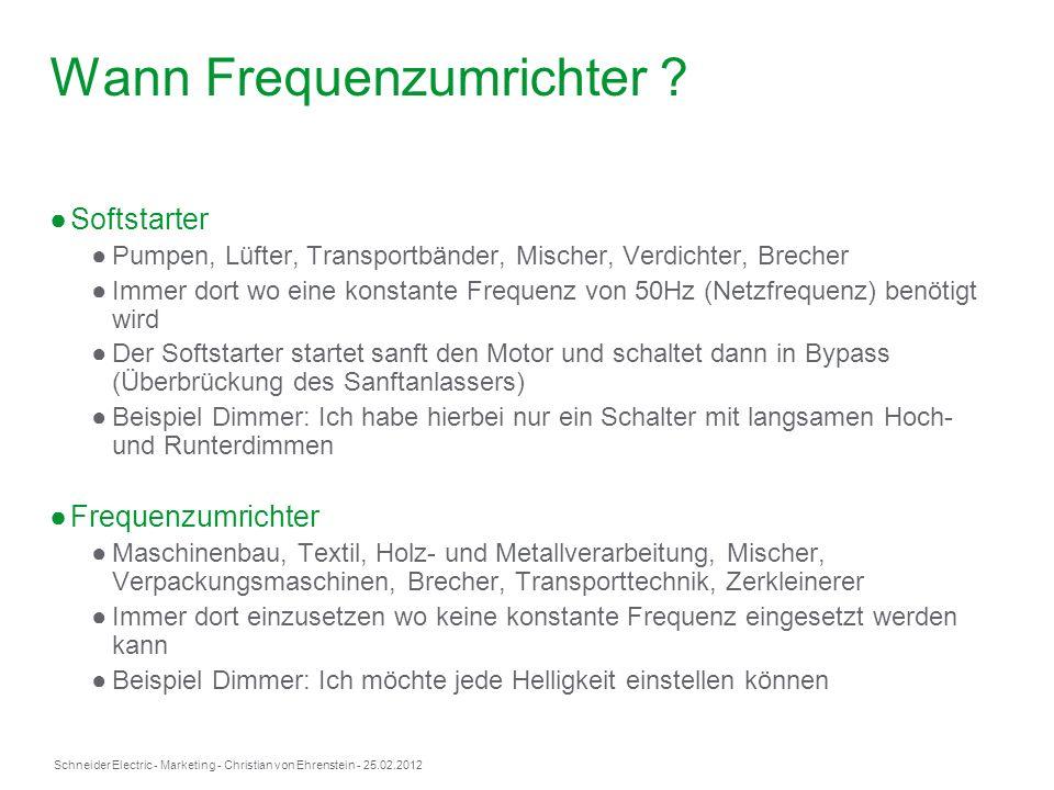 Schneider Electric- Marketing - Christian von Ehrenstein - 25.02.2012 Wann Frequenzumrichter ? Softstarter Pumpen, Lüfter, Transportbänder, Mischer, V
