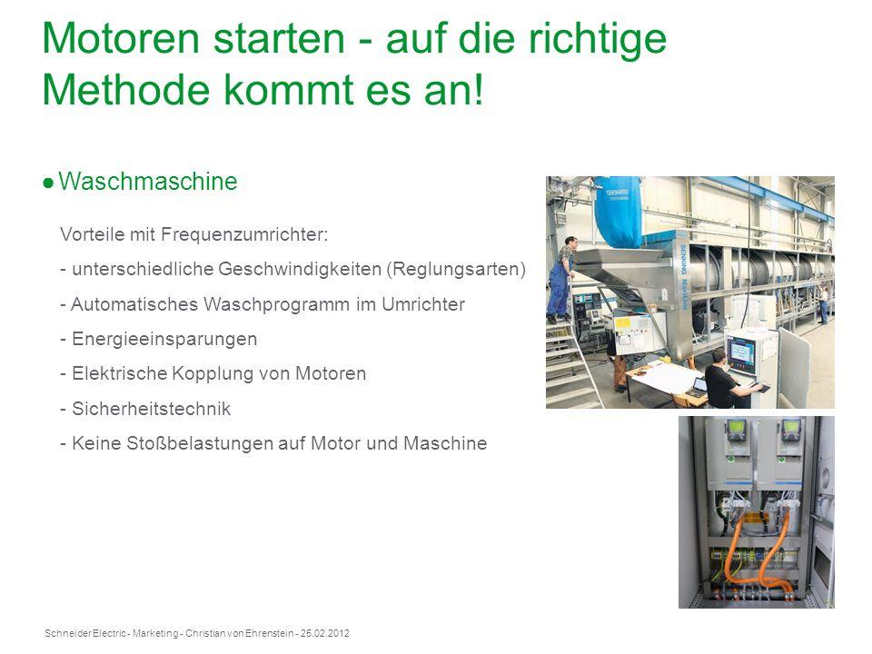 Schneider Electric- Marketing - Christian von Ehrenstein - 25.02.2012 Motoren starten - auf die richtige Methode kommt es an! Waschmaschine Vorteile m