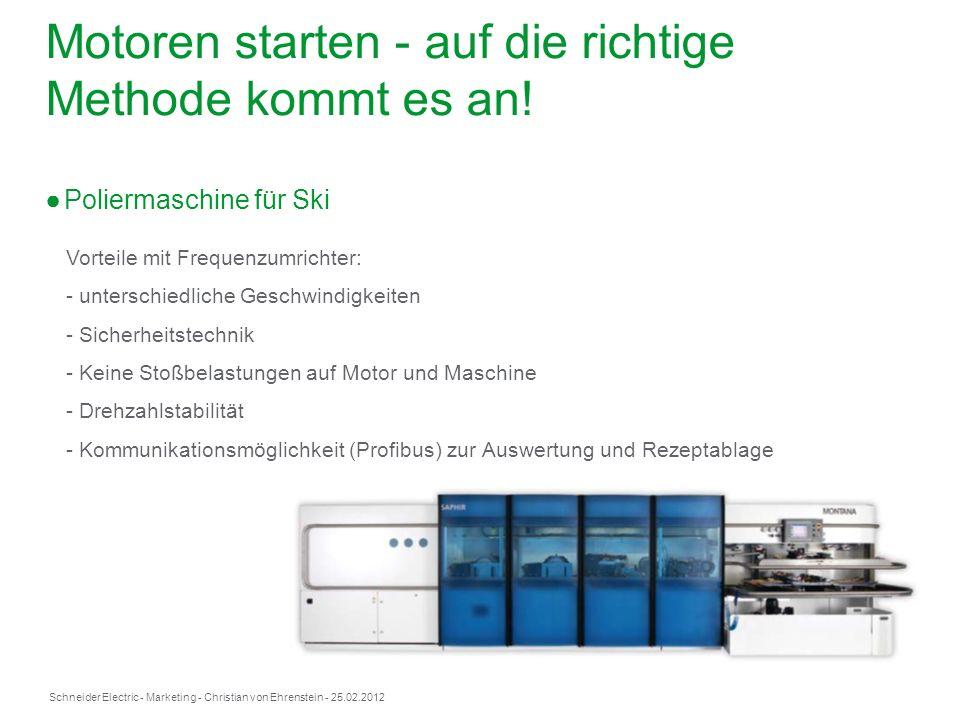 Schneider Electric- Marketing - Christian von Ehrenstein - 25.02.2012 Motoren starten - auf die richtige Methode kommt es an! Poliermaschine für Ski V