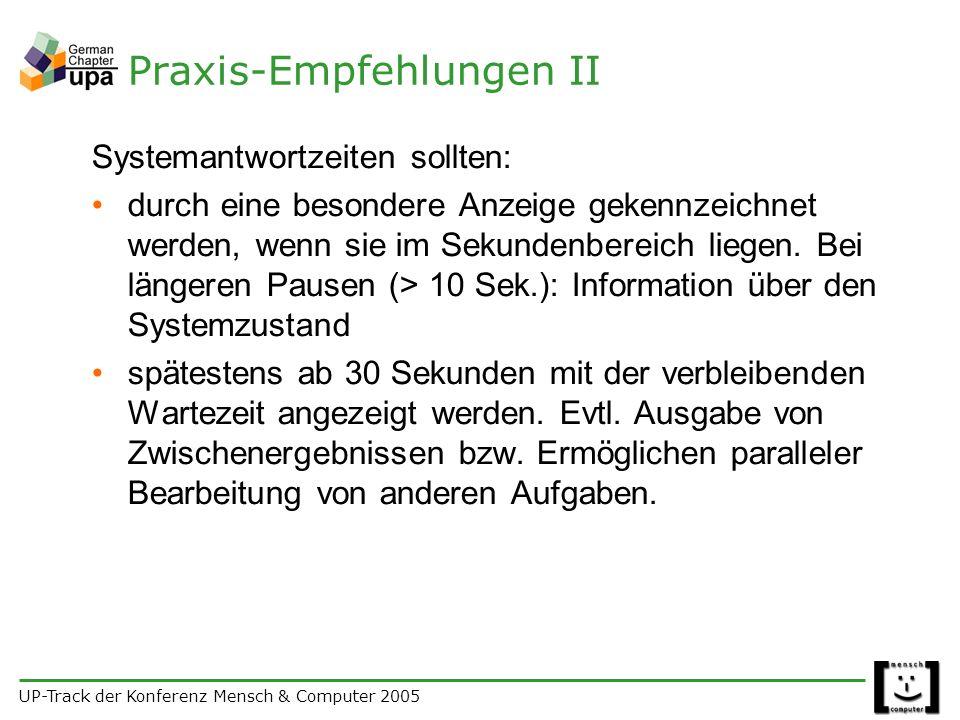 UP-Track der Konferenz Mensch & Computer 2005 Praxis-Empfehlungen II Systemantwortzeiten sollten: durch eine besondere Anzeige gekennzeichnet werden, wenn sie im Sekundenbereich liegen.