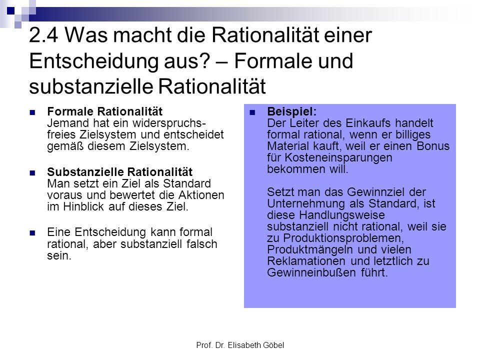 Prof. Dr. Elisabeth Göbel 2.4 Was macht die Rationalität einer Entscheidung aus? – Formale und substanzielle Rationalität Formale Rationalität Jemand