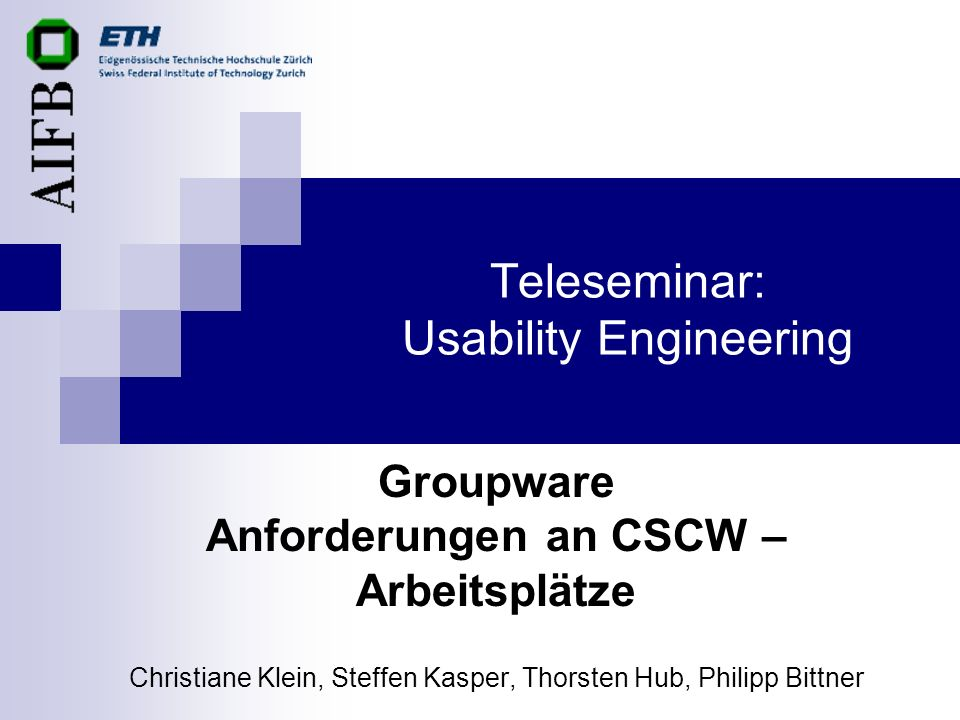 Teleseminar: Usability Engineering Groupware Anforderungen an CSCW – Arbeitsplätze Christiane Klein, Steffen Kasper, Thorsten Hub, Philipp Bittner