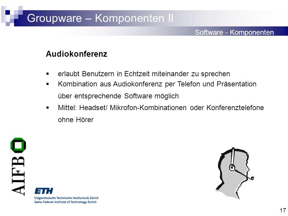 17 Groupware – Komponenten II Software - Komponenten Audiokonferenz erlaubt Benutzern in Echtzeit miteinander zu sprechen Kombination aus Audiokonfere