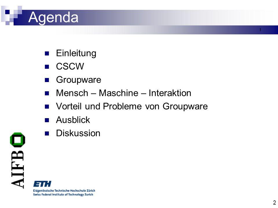 2 Agenda Einleitung CSCW Groupware Mensch – Maschine – Interaktion Vorteil und Probleme von Groupware Ausblick Diskussion !