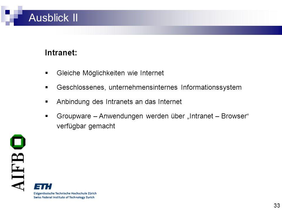 33 Ausblick II Intranet: Gleiche Möglichkeiten wie Internet Geschlossenes, unternehmensinternes Informationssystem Anbindung des Intranets an das Inte