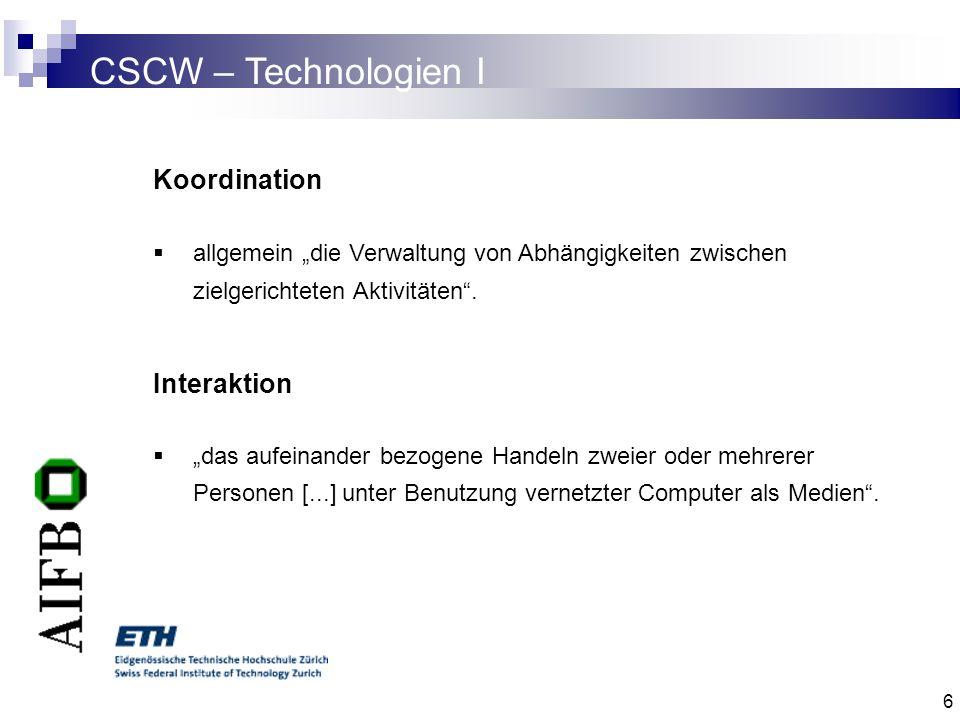 7 CSCW – Technologien II Verteilung beschreibt die unterstützte räumliche Verteilung der kooperierenden Teammitglieder.