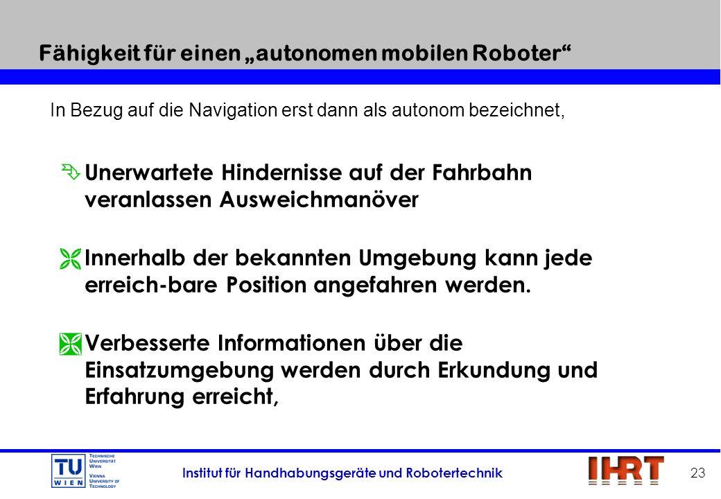 Institut für Handhabungsgeräte und Robotertechnik 23 Fähigkeit für einen autonomen mobilen Roboter Ê Unerwartete Hindernisse auf der Fahrbahn veranlas