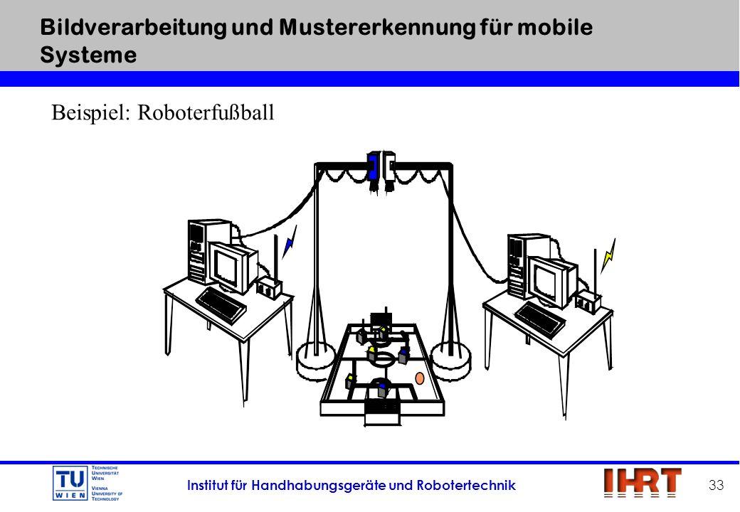 Institut für Handhabungsgeräte und Robotertechnik 33 Bildverarbeitung und Mustererkennung für mobile Systeme Beispiel: Roboterfußball