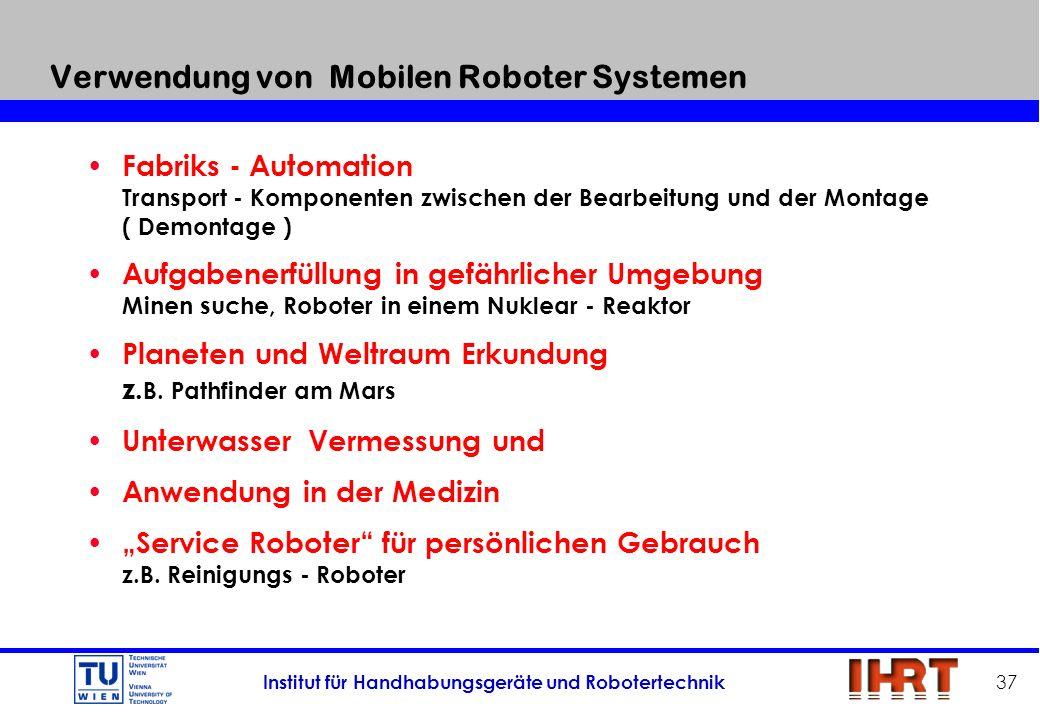 Institut für Handhabungsgeräte und Robotertechnik 37 Verwendung von Mobilen Roboter Systemen Fabriks - Automation Transport - Komponenten zwischen der