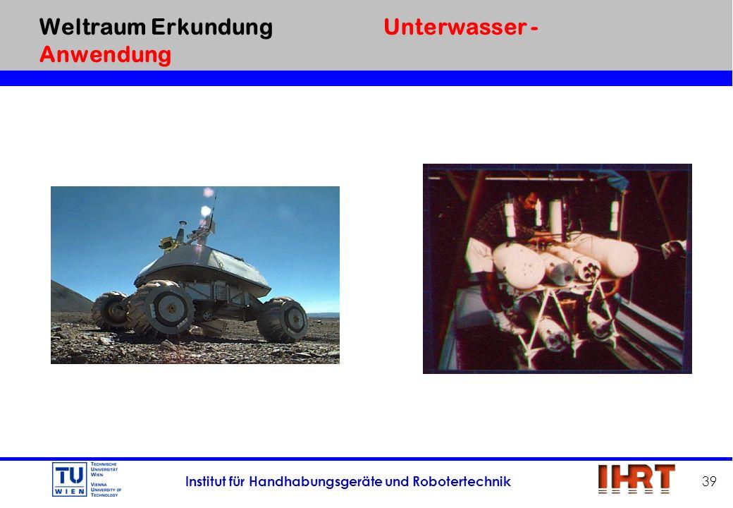 Institut für Handhabungsgeräte und Robotertechnik 39 Weltraum Erkundung Unterwasser - Anwendung