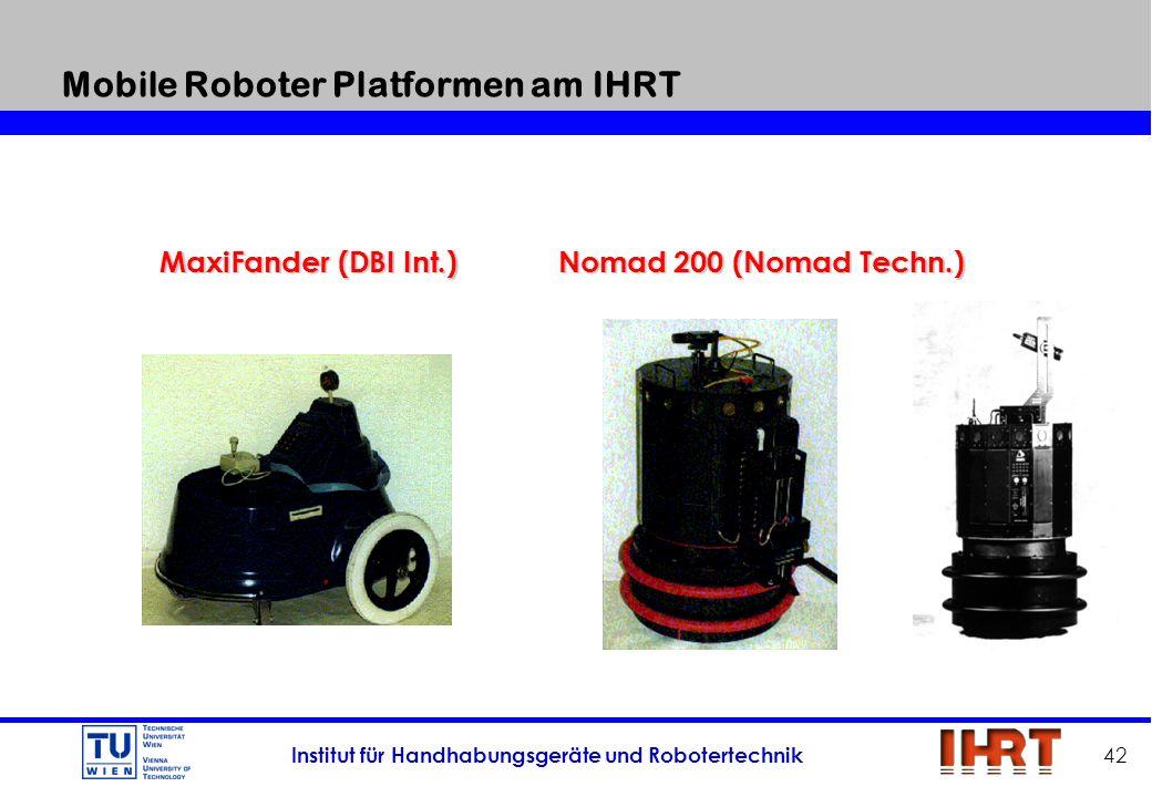 Institut für Handhabungsgeräte und Robotertechnik 42 Mobile Roboter Platformen am IHRT MaxiFander (DBI Int.)Nomad 200 (Nomad Techn.)