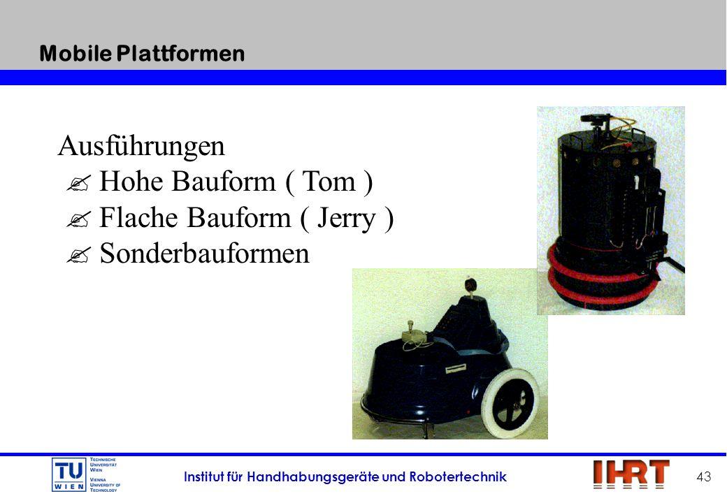 Institut für Handhabungsgeräte und Robotertechnik 43 Mobile Plattformen Ausführungen Hohe Bauform ( Tom ) Flache Bauform ( Jerry ) Sonderbauformen