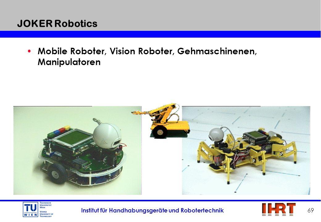 Institut für Handhabungsgeräte und Robotertechnik 69 JOKER Robotics Mobile Roboter, Vision Roboter, Gehmaschinenen, Manipulatoren
