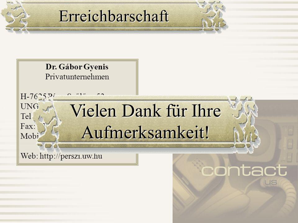 Erreichbarschaft Dr. Gábor Gyenis Privatunternehmen H-7625 Pécs, Szőlő u. 53. UNGARN Tel.: +3672/329 135 Fax: +3672/329 135 Mobil: +3630/9785874 Web:
