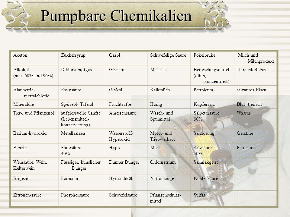 Pumpbare Chemikalien AcetonZukkersyrupGasölSchwefelige SäurePökelbrüke Milch und Milchprodukt Alkohol (max 60% und 96%) DiklorsumpfgasGlyzerinMelasseB