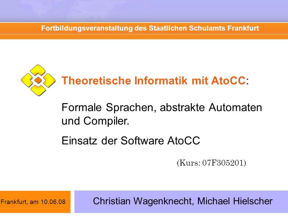 Theoretische Informatik mit AtoCC: Formale Sprachen, abstrakte Automaten und Compiler. Einsatz der Software AtoCC (Kurs: 07F305201) Fortbildungsverans