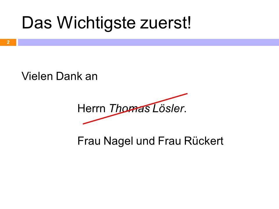 Das Wichtigste zuerst! Vielen Dank an Herrn Thomas Lösler. Frau Nagel und Frau Rückert 2